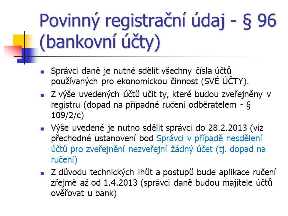 Povinný registrační údaj - § 96 (bankovní účty)  Správci daně je nutné sdělit všechny čísla účtů používaných pro ekonomickou činnost (SVÉ ÚČTY).  Z