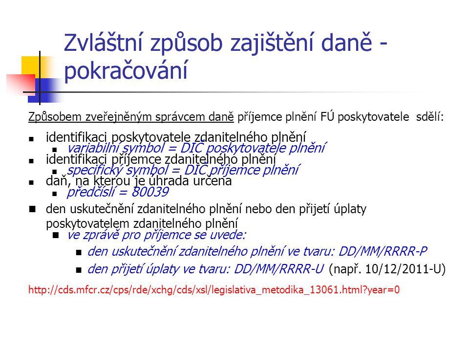 Zvláštní způsob zajištění daně - pokračování Způsobem zveřejněným správcem daně příjemce plnění FÚ poskytovatele sdělí:  identifikaci poskytovatele z