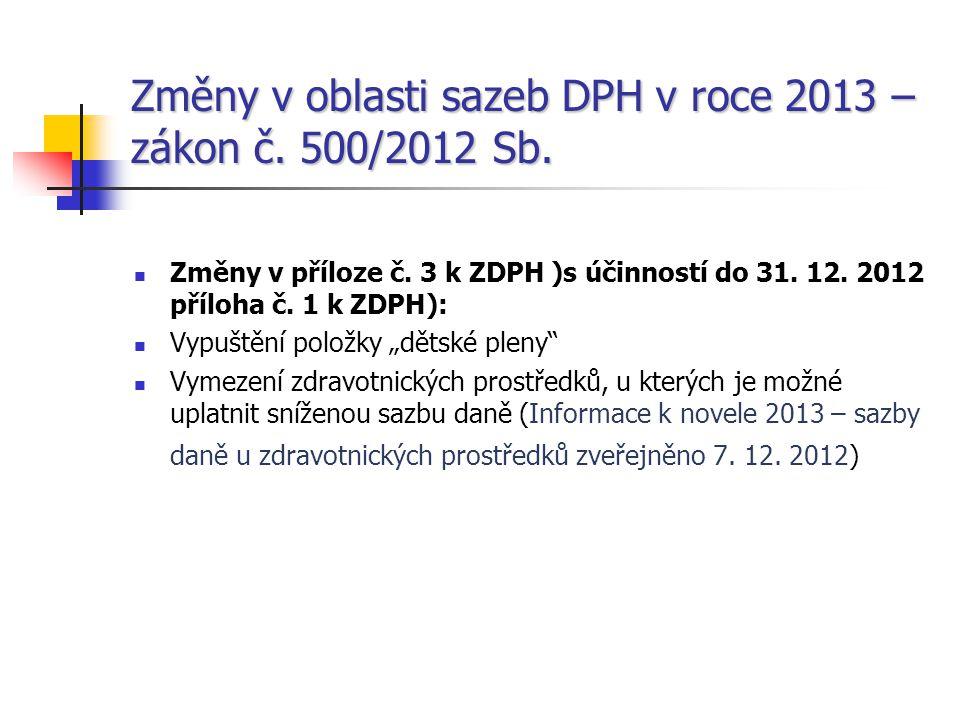 Změny v oblasti sazeb DPH v roce 2013 – zákon č. 500/2012 Sb.  Změny v příloze č. 3 k ZDPH )s účinností do 31. 12. 2012 příloha č. 1 k ZDPH):  Vypuš