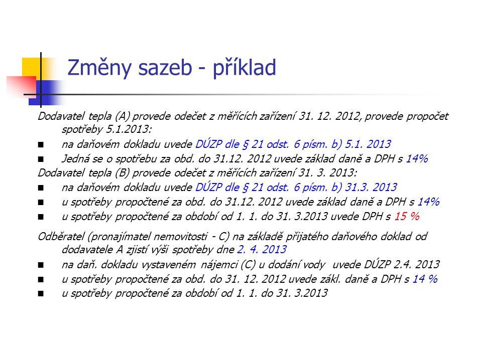 Změny sazeb - příklad Dodavatel tepla (A) provede odečet z měřících zařízení 31. 12. 2012, provede propočet spotřeby 5.1.2013:  na daňovém dokladu uv