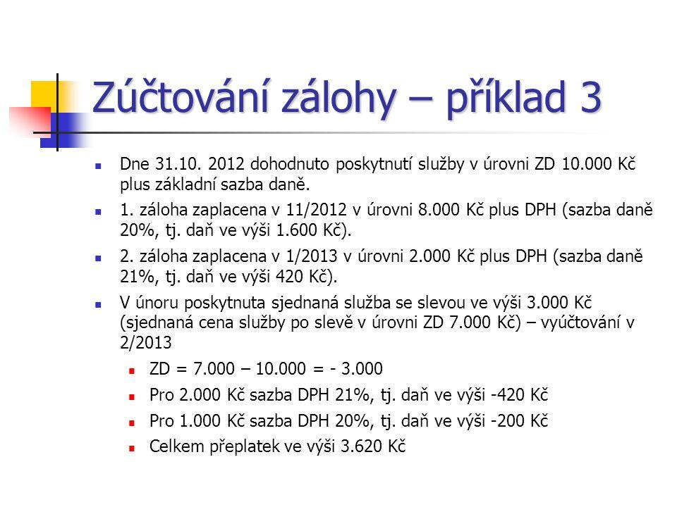 Zúčtování zálohy – příklad 3  Dne 31.10. 2012 dohodnuto poskytnutí služby v úrovni ZD 10.000 Kč plus základní sazba daně.  1. záloha zaplacena v 11/