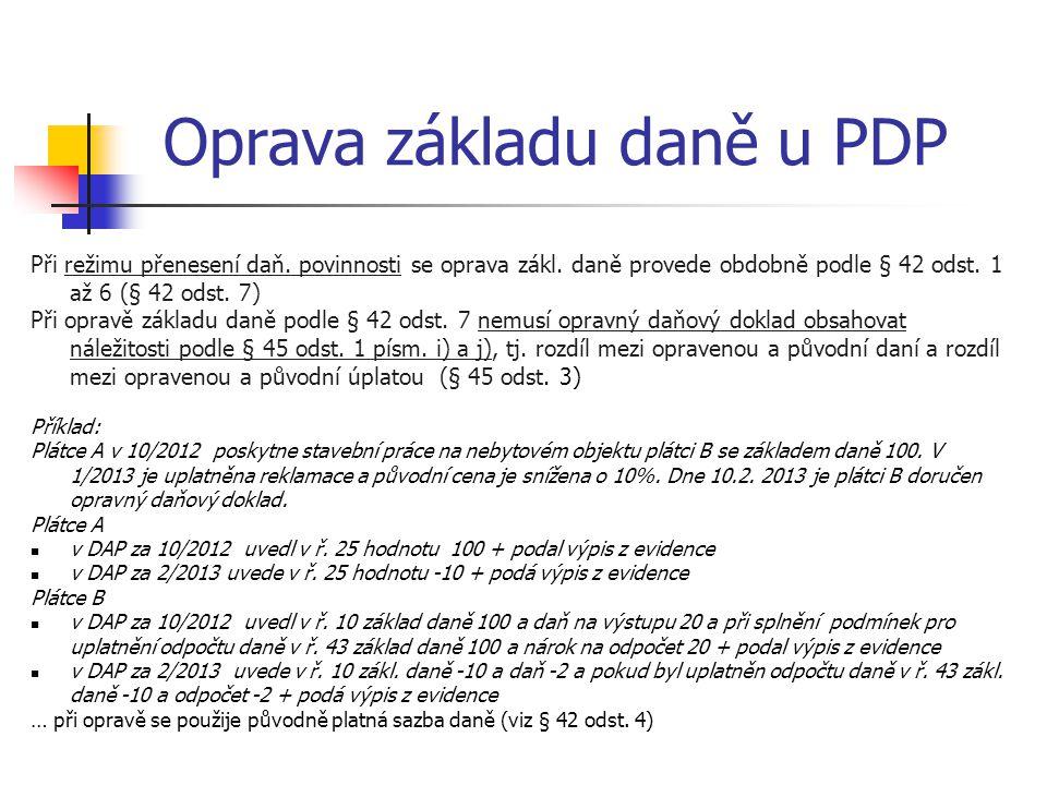 Oprava základu daně u PDP Při režimu přenesení daň. povinnosti se oprava zákl. daně provede obdobně podle § 42 odst. 1 až 6 (§ 42 odst. 7) Při opravě