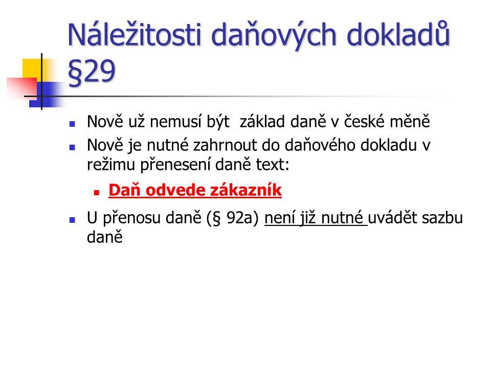 Náležitosti daňových dokladů §29  Nově už nemusí být základ daně v české měně  Nově je nutné zahrnout do daňového dokladu v režimu přenesení daně te