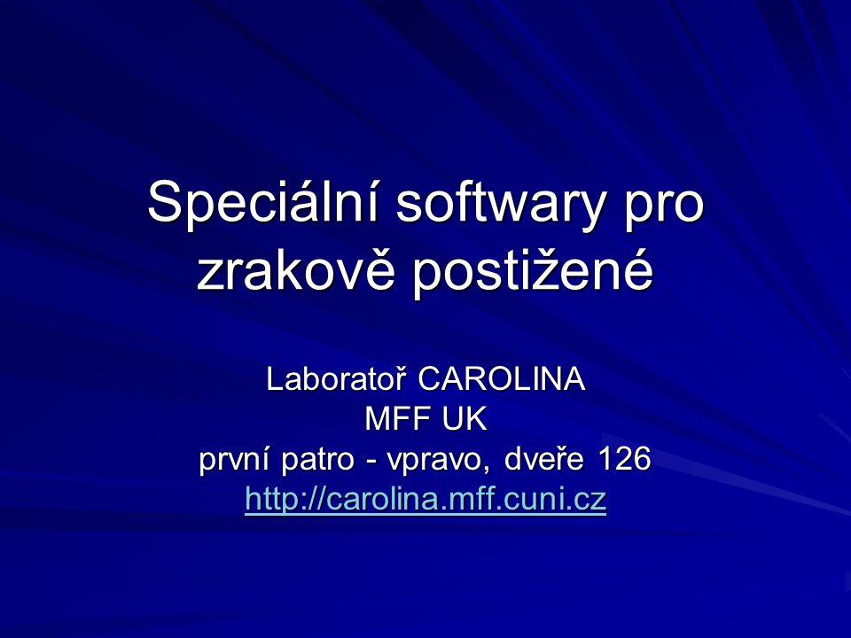 Speciální softwary pro zrakově postižené Laboratoř CAROLINA MFF UK první patro - vpravo, dveře 126 http://carolina.mff.cuni.cz