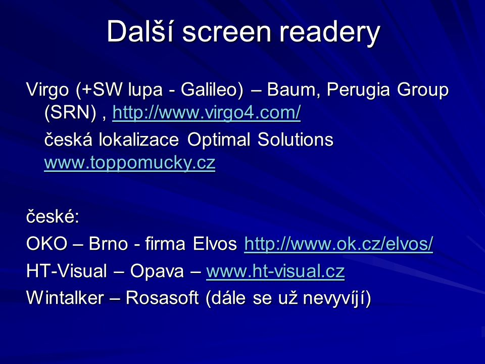 Další screen readery Virgo (+SW lupa - Galileo) – Baum, Perugia Group (SRN), http://www.virgo4.com/ http://www.virgo4.com/ česká lokalizace Optimal So