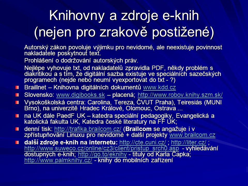 Knihovny a zdroje e-knih (nejen pro zrakově postižené) Autorský zákon povoluje výjimku pro nevidomé, ale neexistuje povinnost nakladatele poskytnout text.