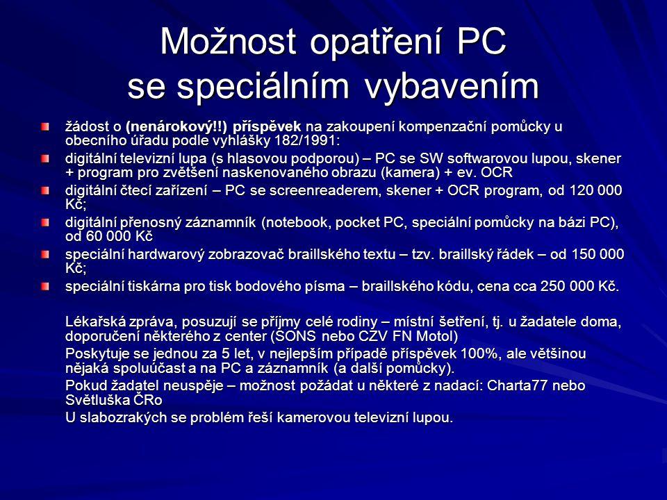 Možnost opatření PC se speciálním vybavením žádost o (nenárokový!!) příspěvek na zakoupení kompenzační pomůcky u obecního úřadu podle vyhlášky 182/1991: digitální televizní lupa (s hlasovou podporou) – PC se SW softwarovou lupou, skener + program pro zvětšení naskenovaného obrazu (kamera) + ev.