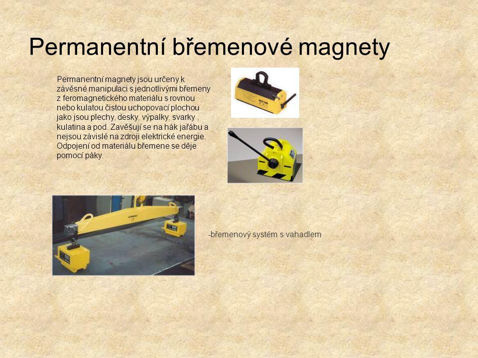 Permanentní břemenové magnety Permanentní magnety jsou určeny k závěsné manipulaci s jednotlivými břemeny z feromagnetického materiálu s rovnou nebo k