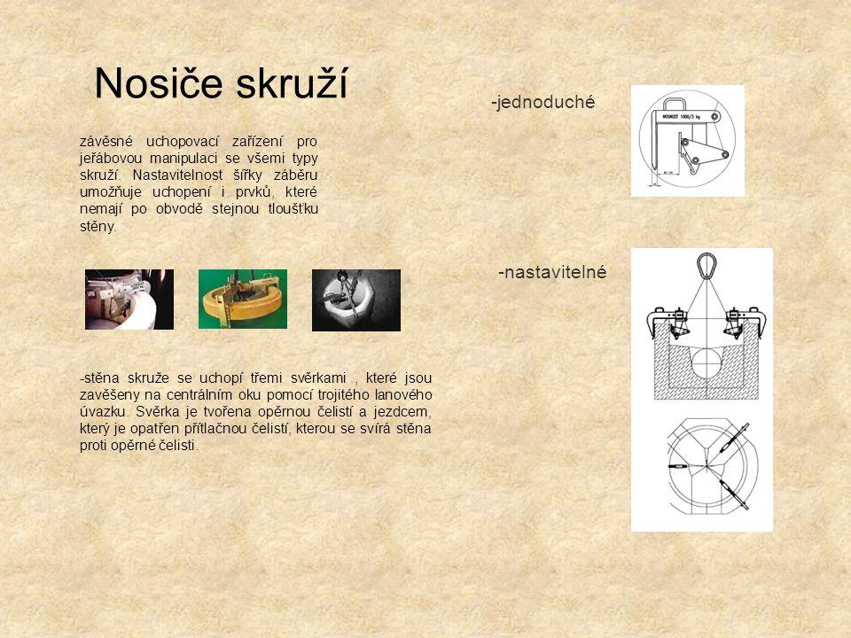 Nosiče skruží -jednoduché závěsné uchopovací zařízení pro jeřábovou manipulaci se všemi typy skruží. Nastavitelnost šířky záběru umožňuje uchopení i p