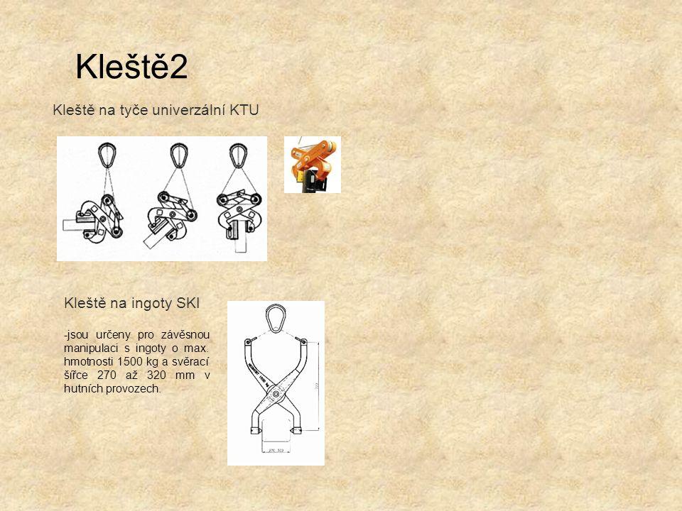 Kleště na ingoty SKI Kleště na tyče univerzální KTU Kleště2 -jsou určeny pro závěsnou manipulaci s ingoty o max. hmotnosti 1500 kg a svěrací šířce 270