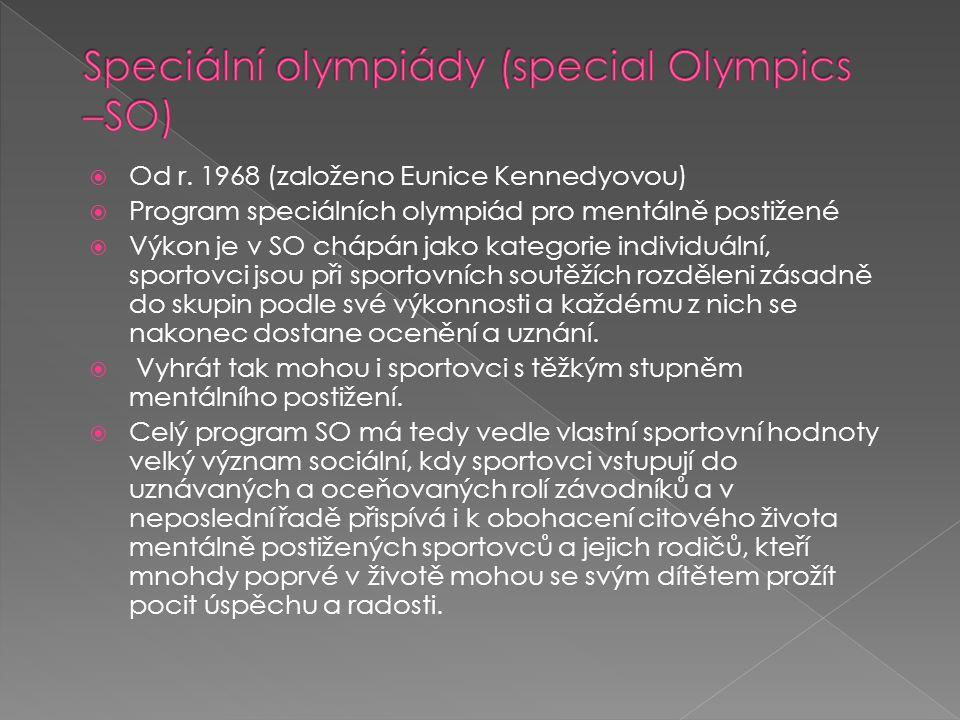  Od r. 1968 (založeno Eunice Kennedyovou)  Program speciálních olympiád pro mentálně postižené  Výkon je v SO chápán jako kategorie individuální, s