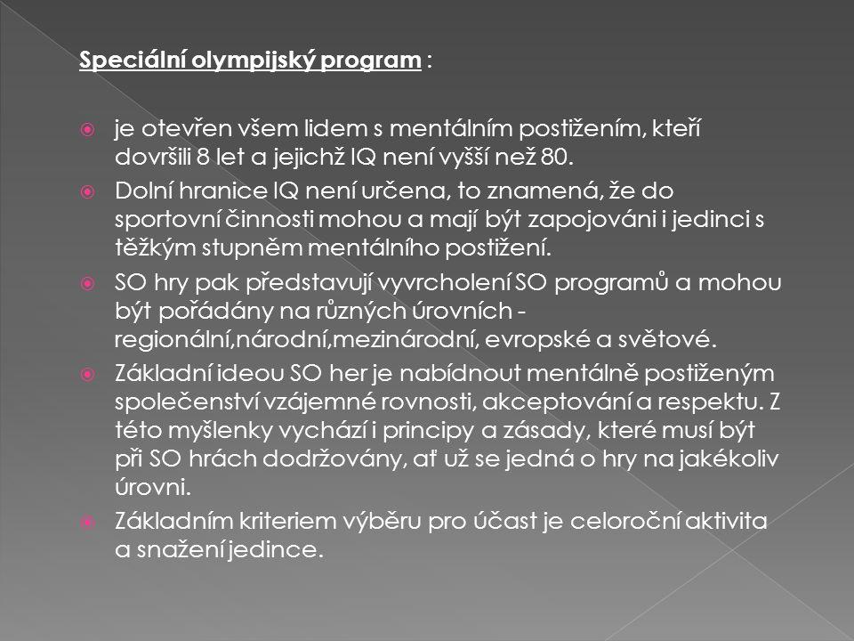 Speciální olympijský program :  je otevřen všem lidem s mentálním postižením, kteří dovršili 8 let a jejichž IQ není vyšší než 80.  Dolní hranice IQ