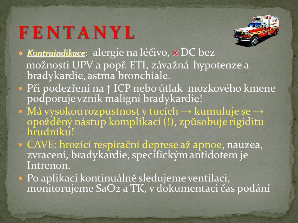  Kontraindikace: ×  Kontraindikace: alergie na léčivo, × DC bez možnosti UPV a popř. ETI, závažná hypotenze a bradykardie, astma bronchiale.  Při p