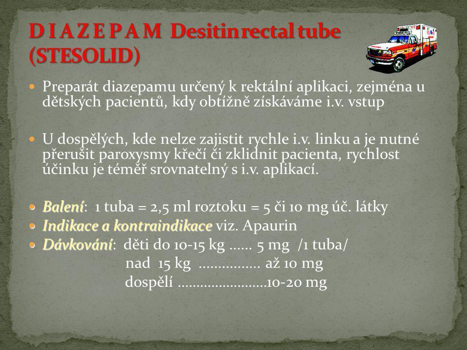  Preparát diazepamu určený k rektální aplikaci, zejména u dětských pacientů, kdy obtížně získáváme i.v. vstup  U dospělých, kde nelze zajistit rychl