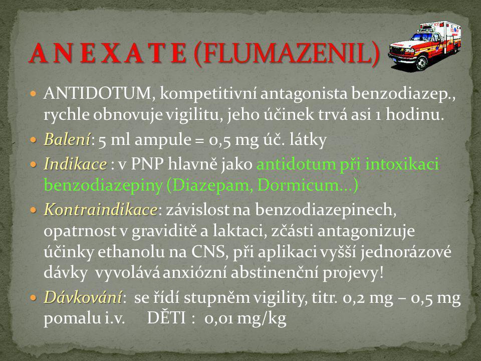  ANTIDOTUM, kompetitivní antagonista benzodiazep., rychle obnovuje vigilitu, jeho účinek trvá asi 1 hodinu.  Balení  Balení: 5 ml ampule = 0,5 mg ú
