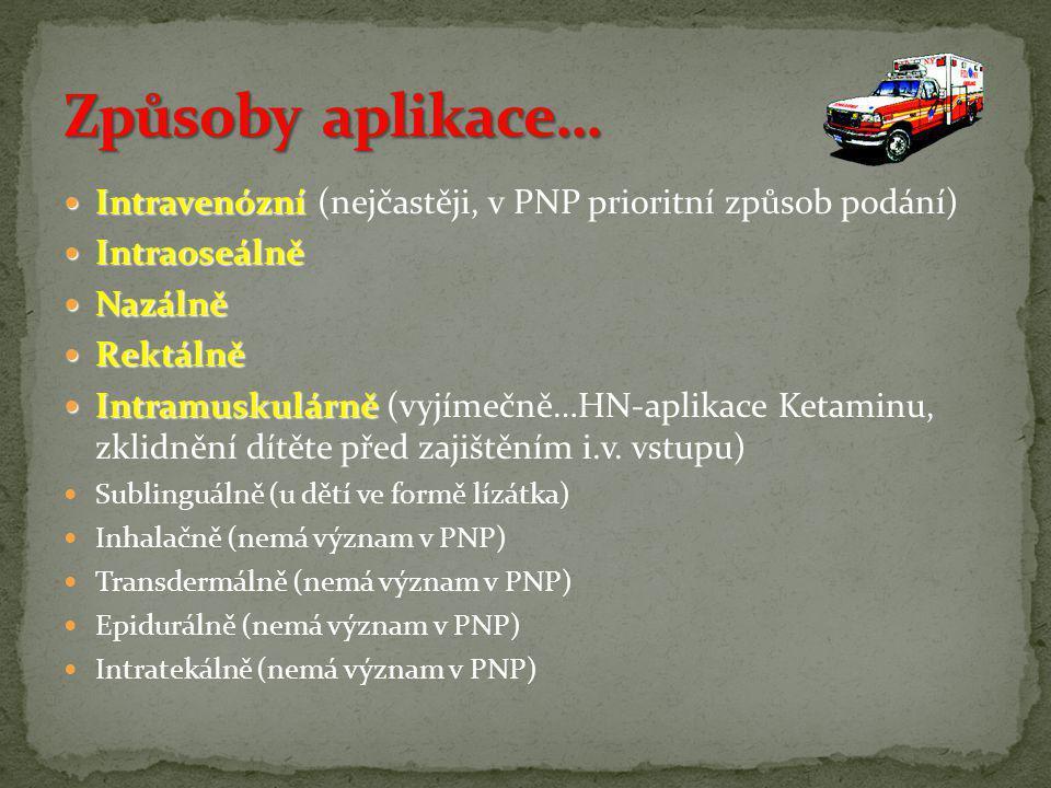  Intravenózní  Intravenózní (nejčastěji, v PNP prioritní způsob podání)  Intraoseálně  Nazálně  Rektálně  Intramuskulárně  Intramuskulárně (vyj