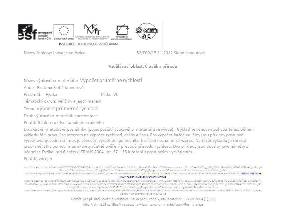 Název šablony: Inovace ve fyzice52/F09/15.11.2012,Slabá Janoutová Vzdělávací oblast: Člověk a příroda Název výukového materiálu: Výpočet průměrné rychlosti Autor: Bc.