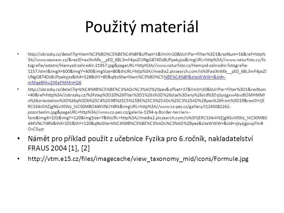 Použitý materiál • http://obrazky.cz/detail?q=hlem%C3%BD%C5%BE%C4%8F&offset=1&limit=20&bUrlPar=filter%3D1&resNum=16&ref=http% 3A//www.seznam.cz/&resID