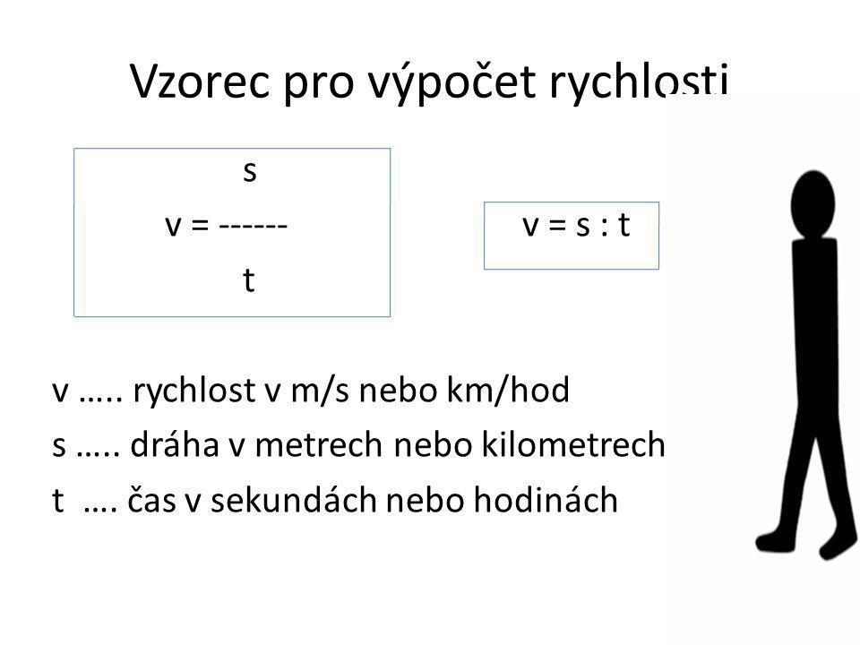 Vzorec pro výpočet rychlosti s v = ------ v = s : t t v …..