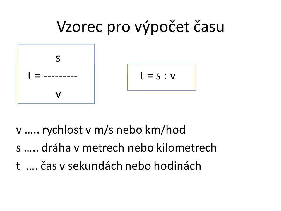 Vzorec pro výpočet času s t = --------- t = s : v v v …..