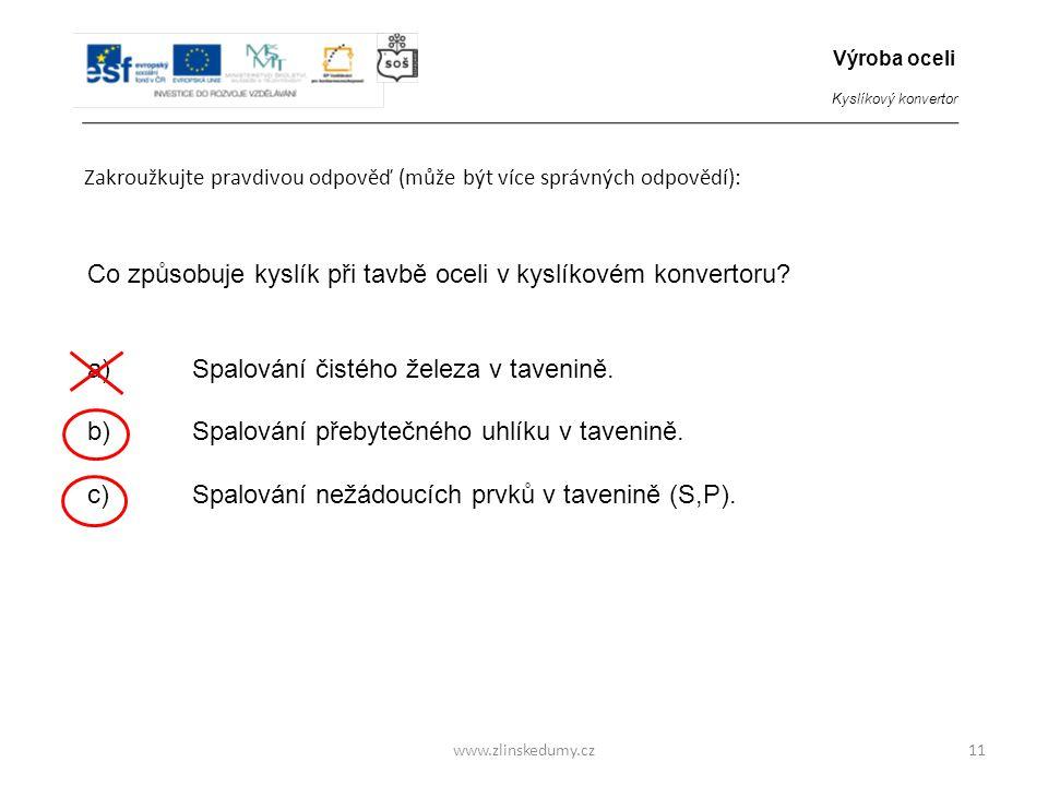 www.zlinskedumy.cz Zakroužkujte pravdivou odpověď (může být více správných odpovědí): 11 Co způsobuje kyslík při tavbě oceli v kyslíkovém konvertoru?