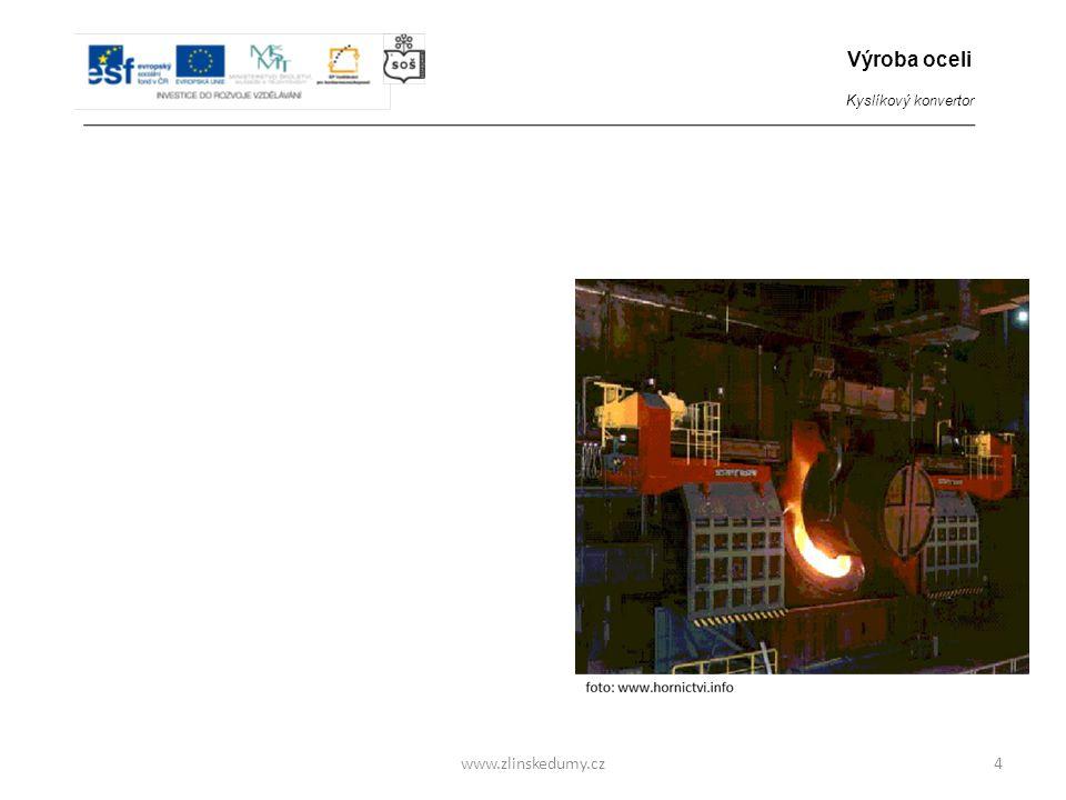 www.zlinskedumy.cz VÝROBA OCELI V KYSLÍKOVÉM KONVERTORU Kyslíkové konvertory: - pracují v těsné blízkosti vysokých pecí - produkují v současnosti největší množství vyrobené oceli - vyrábí široký sortiment běžných ocelí uhlíkových či legovaných - mají vysokou produktivitu - jsou projektovány ve velikostech pro 50 – 300 tun vsázky - vytavení jedné tavby trvá asi 20 – 40 minut 4 Výroba oceli Kyslíkový konvertor