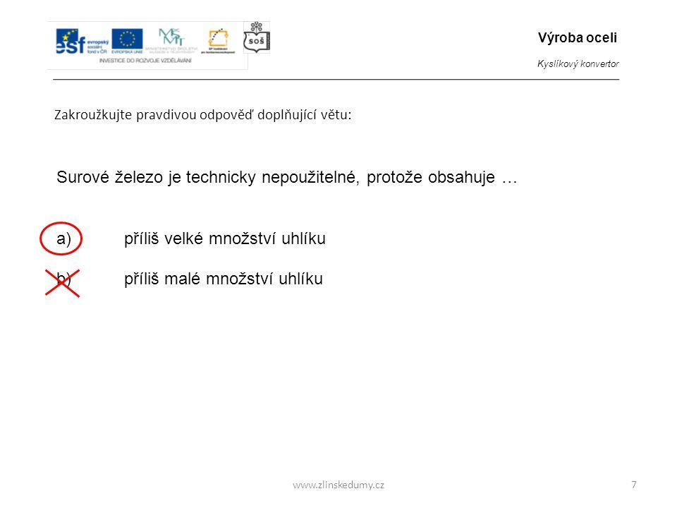 www.zlinskedumy.cz Zakroužkujte pravdivou odpověď doplňující větu: 7 Surové železo je technicky nepoužitelné, protože obsahuje … a)příliš velké množst