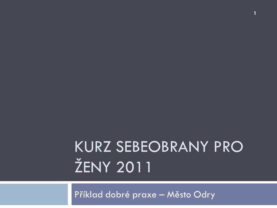 KURZ SEBEOBRANY PRO ŽENY 2011 Příklad dobré praxe – Město Odry 1