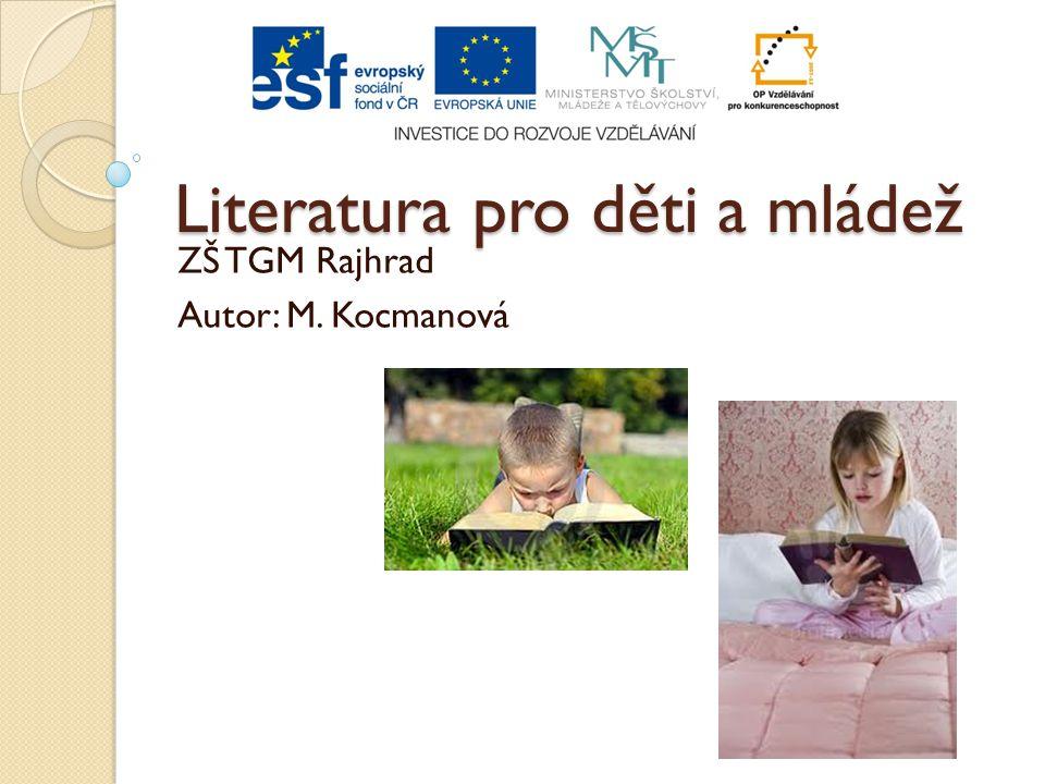 Literatura pro děti a mládež ZŠ TGM Rajhrad Autor: M. Kocmanová