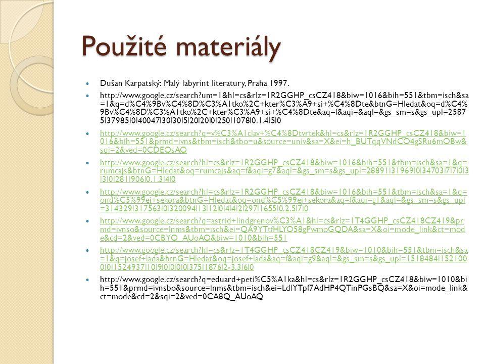 Použité materiály  Dušan Karpatský: Malý labyrint literatury, Praha 1997.  http://www.google.cz/search?um=1&hl=cs&rlz=1R2GGHP_csCZ418&biw=1016&bih=5