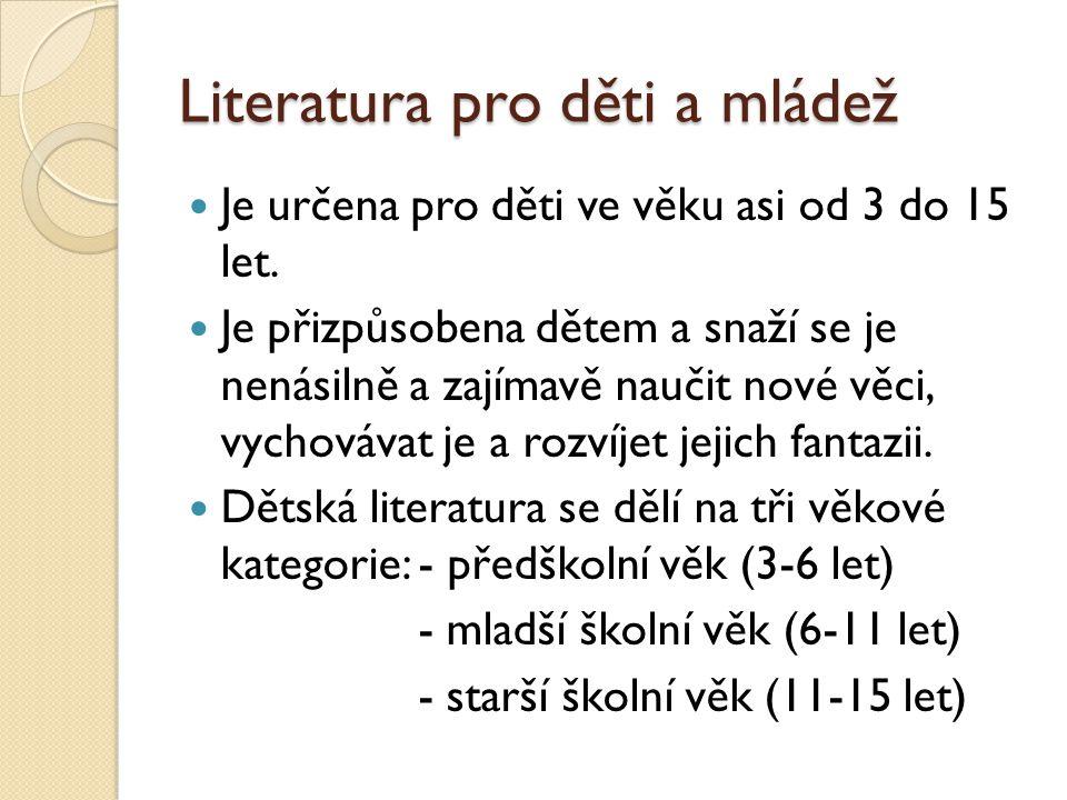 Literatura pro děti a mládež  Je určena pro děti ve věku asi od 3 do 15 let.  Je přizpůsobena dětem a snaží se je nenásilně a zajímavě naučit nové v