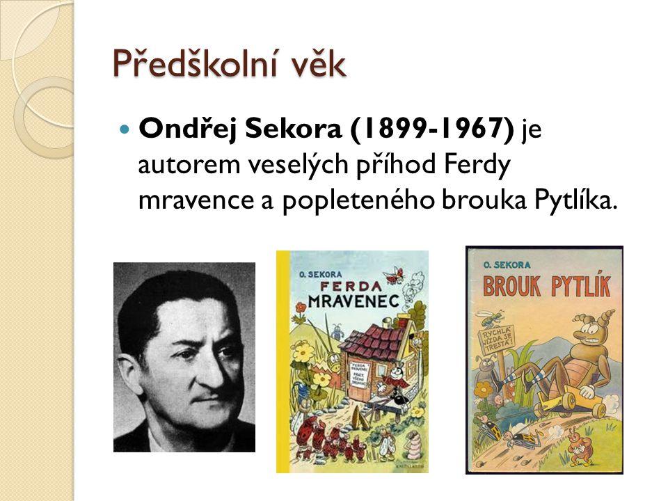 Předškolní věk  Ondřej Sekora (1899-1967) je autorem veselých příhod Ferdy mravence a popleteného brouka Pytlíka.