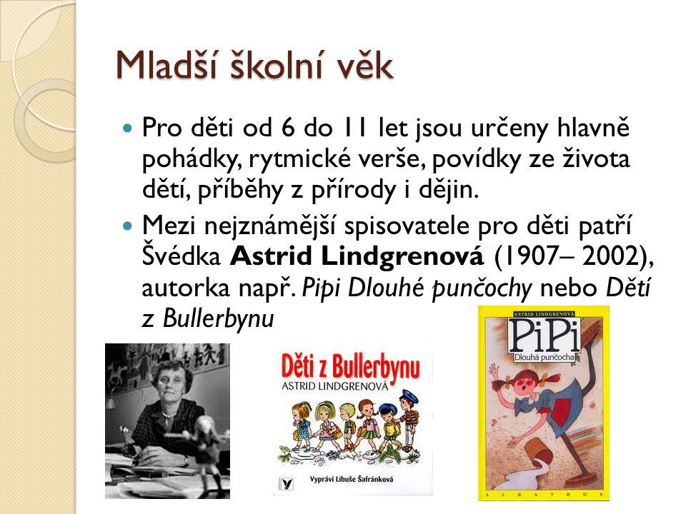 Mladší školní věk  Pro děti od 6 do 11 let jsou určeny hlavně pohádky, rytmické verše, povídky ze života dětí, příběhy z přírody i dějin.  Mezi nejz