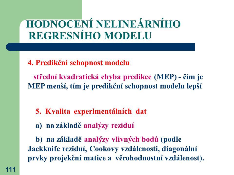 111 HODNOCENÍ NELINEÁRNÍHO REGRESNÍHO MODELU 4. Predikční schopnost modelu střední kvadratická chyba predikce (MEP) - čím je MEP menší, tím je predikč