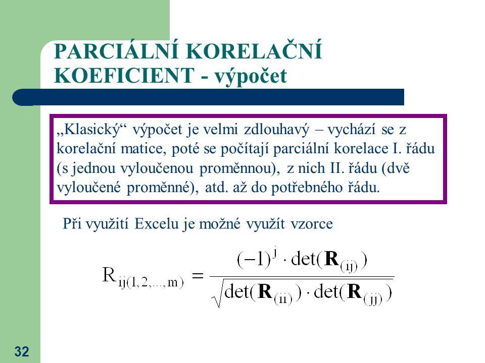 """32 PARCIÁLNÍ KORELAČNÍ KOEFICIENT - výpočet """"Klasický"""" výpočet je velmi zdlouhavý – vychází se z korelační matice, poté se počítají parciální korelace"""
