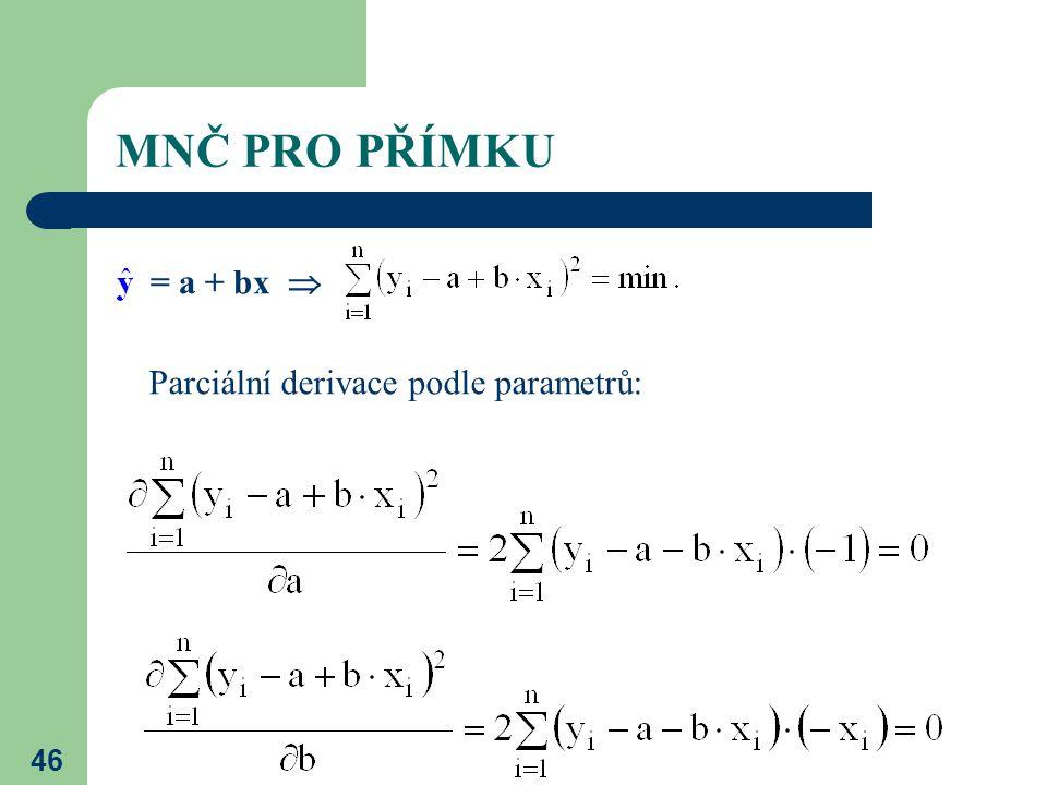 46 MNČ PRO PŘÍMKU = a + bx  Parciální derivace podle parametrů:
