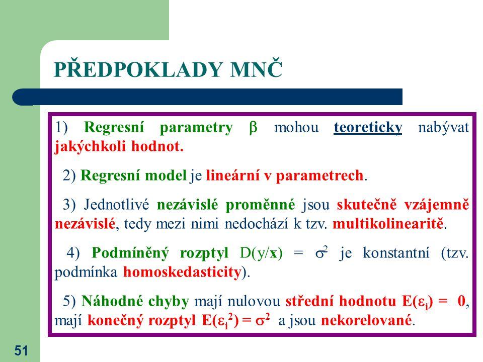 51 PŘEDPOKLADY MNČ 1) Regresní parametry  mohou teoreticky nabývat jakýchkoli hodnot. 2) Regresní model je lineární v parametrech. 3) Jednotlivé nezá