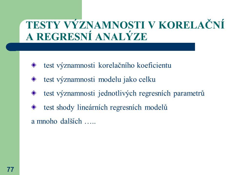 77 TESTY VÝZNAMNOSTI V KORELAČNÍ A REGRESNÍ ANALÝZE test významnosti korelačního koeficientu test významnosti modelu jako celku test významnosti jedno