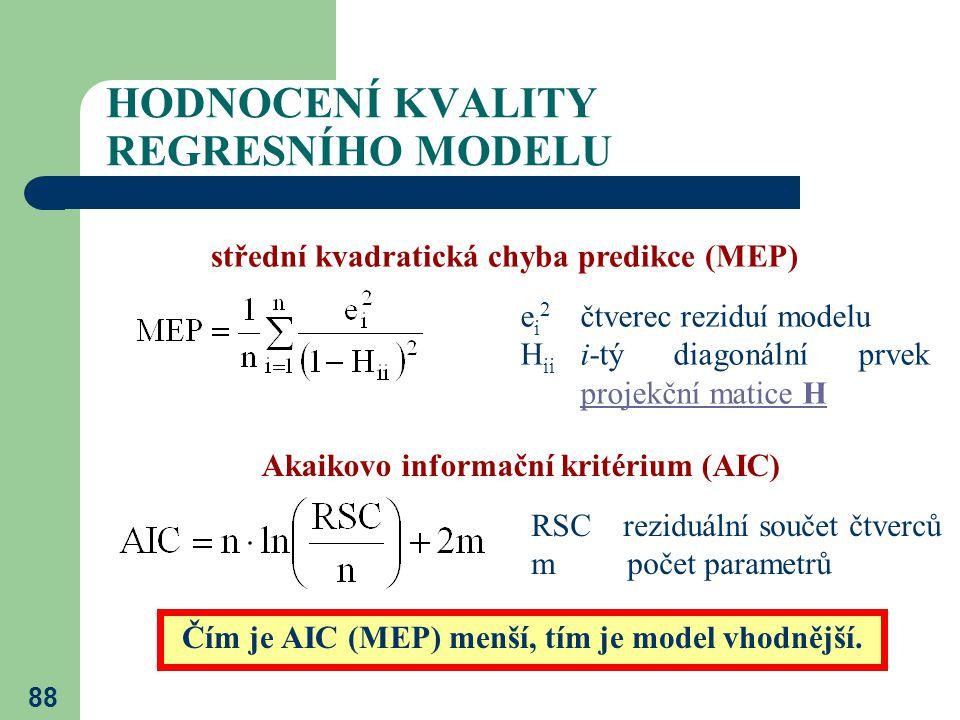 88 HODNOCENÍ KVALITY REGRESNÍHO MODELU střední kvadratická chyba predikce (MEP) e i 2 čtverec reziduí modelu H ii i-tý diagonální prvek projekční mati