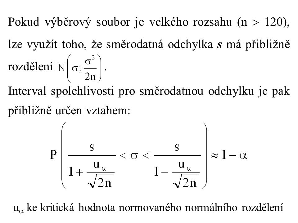 Pokud výběrový soubor je velkého rozsahu (n  120), lze využít toho, že směrodatná odchylka s má přibližně rozdělení. Interval spolehlivosti pro směro
