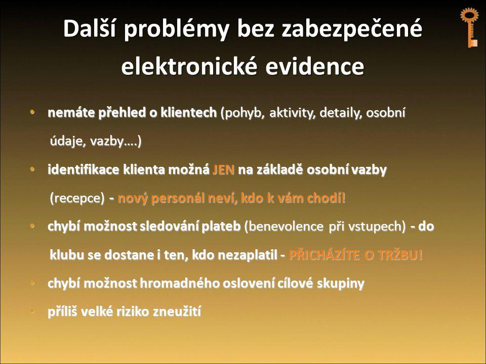 Další problémy bez zabezpečené elektronické evidence • nemáte přehled o klientech (pohyb, aktivity, detaily, osobní údaje, vazby….) údaje, vazby….) •
