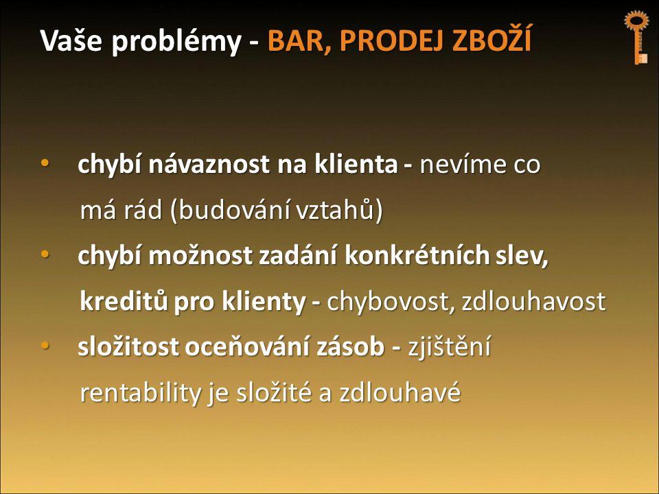 Vaše problémy - BAR, PRODEJ ZBOŽÍ • chybí návaznost na klienta - nevíme co má rád (budování vztahů) má rád (budování vztahů) • chybí možnost zadání ko