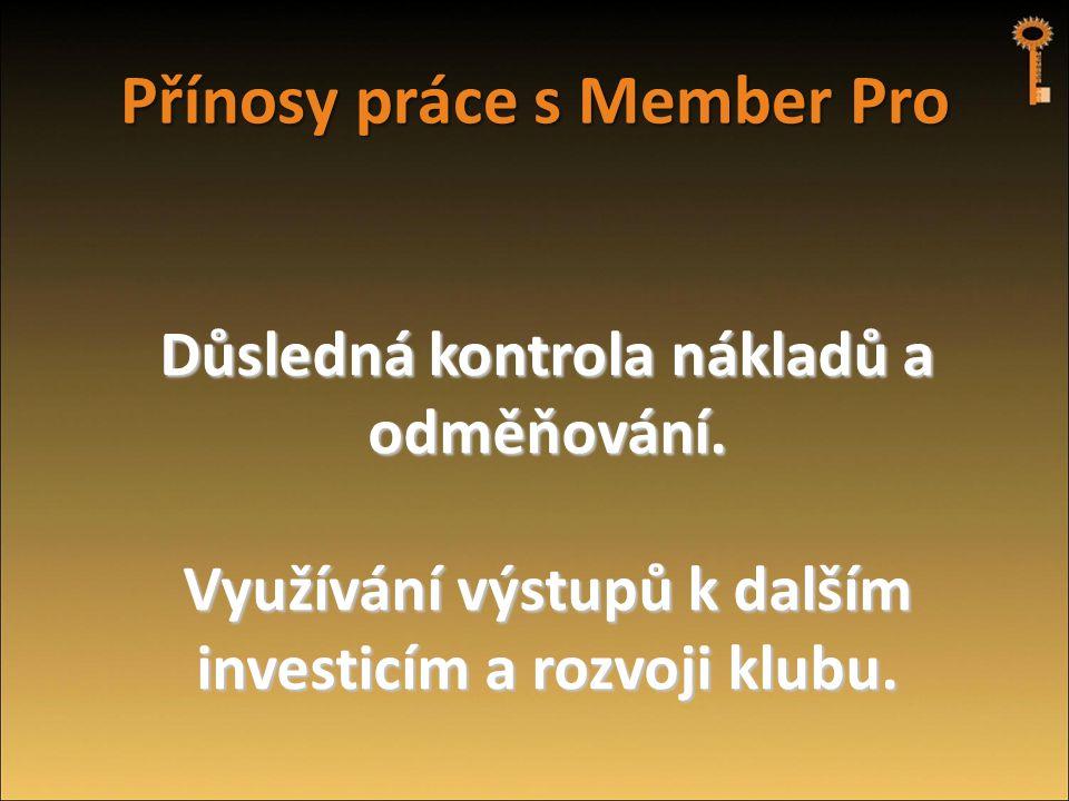 Přínosy práce s Member Pro Důsledná kontrola nákladů a odměňování. Využívání výstupů k dalším investicím a rozvoji klubu.