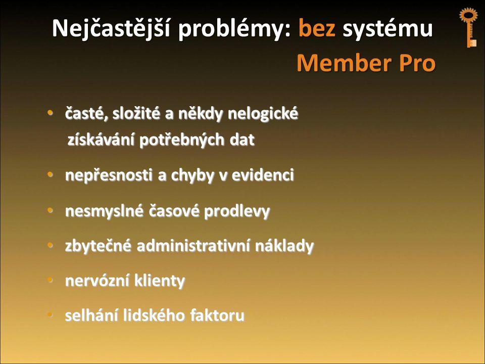 Nejčastější problémy: bez systému Member Pro Nejčastější problémy: bez systému Member Pro • časté, složité a někdy nelogické získávání potřebných dat