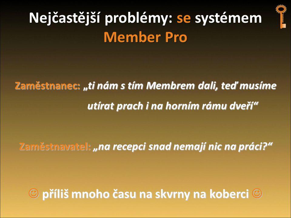 """Nejčastější problémy: se systémem Member Pro Zaměstnanec: """"ti nám s tím Membrem dali, teď musíme utírat prach i na horním rámu dveří"""" utírat prach i n"""