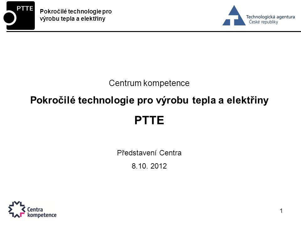 1 Centrum kompetence Pokročilé technologie pro výrobu tepla a elektřiny PTTE Představení Centra 8.10.