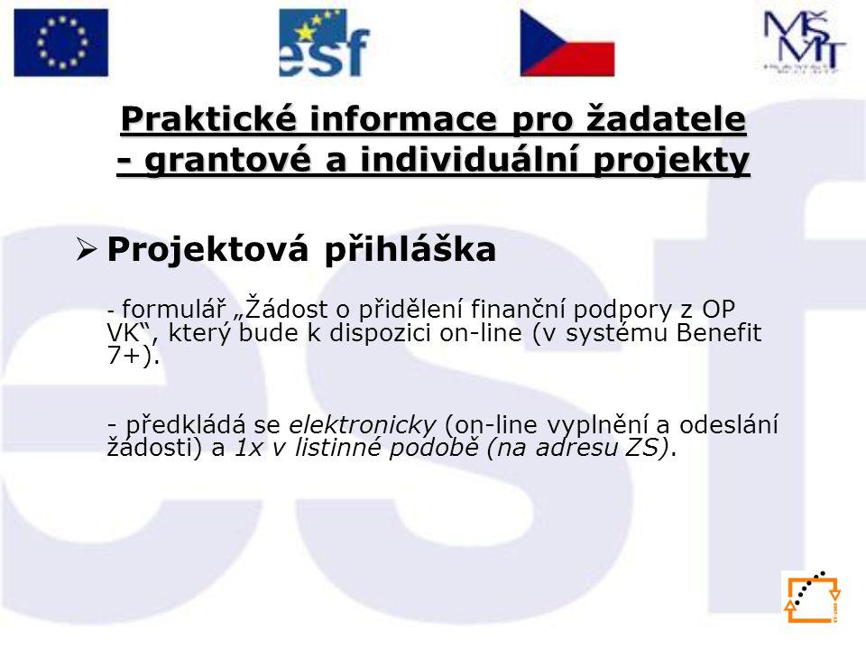 """Praktické informace pro žadatele - grantové a individuální projekty  Projektová přihláška - formulář """"Žádost o přidělení finanční podpory z OP VK , který bude k dispozici on-line (v systému Benefit 7+)."""