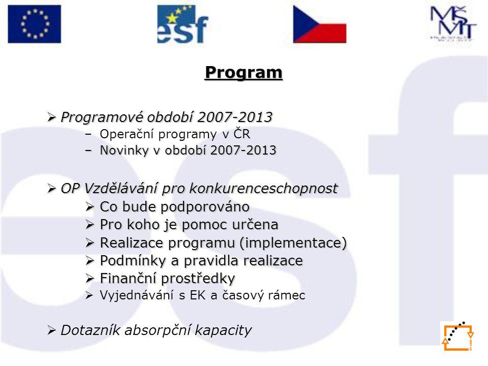  Programové období 2007-2013 –Operační programy v ČR –Novinky v období 2007-2013  OP Vzdělávání pro konkurenceschopnost  Co bude podporováno  Pro