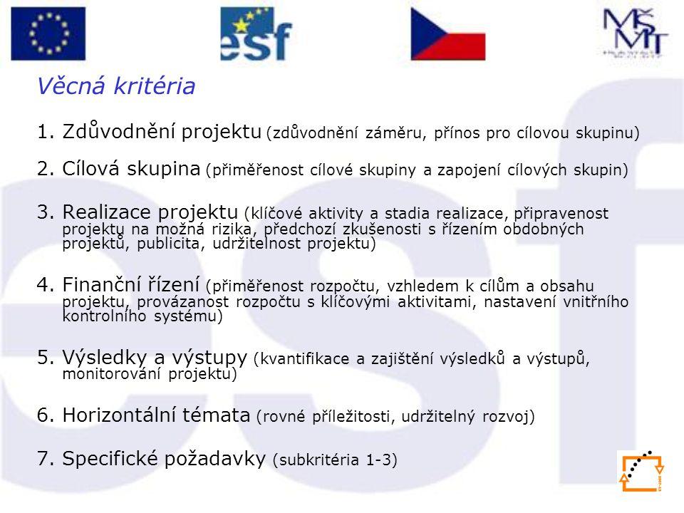 Věcná kritéria 1. Zdůvodnění projektu (zdůvodnění záměru, přínos pro cílovou skupinu) 2. Cílová skupina (přiměřenost cílové skupiny a zapojení cílovýc