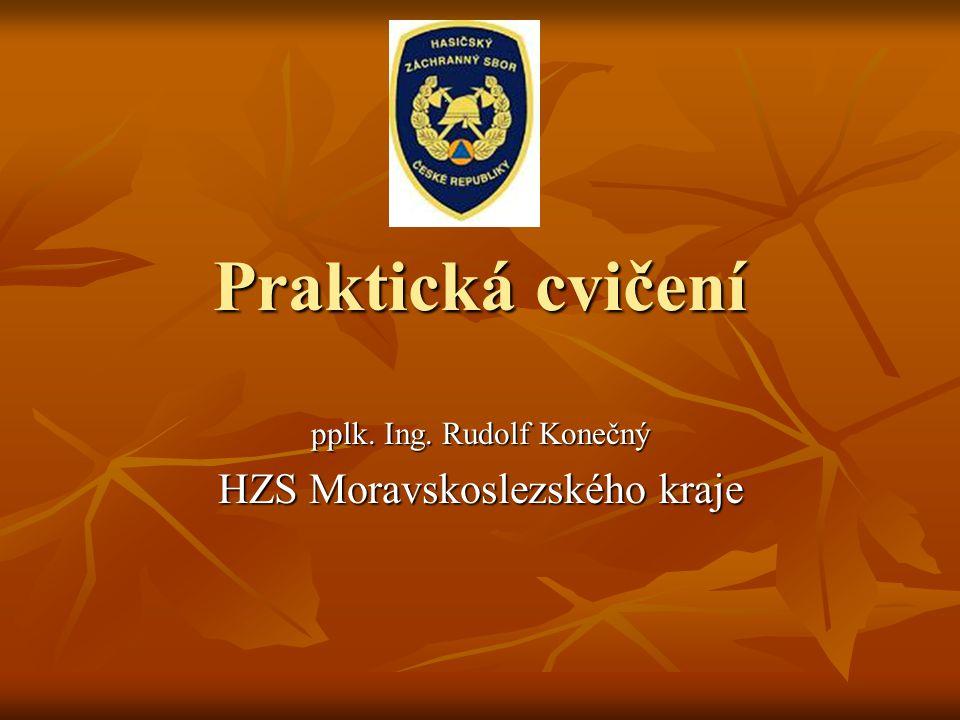 Praktická cvičení pplk. Ing. Rudolf Konečný HZS Moravskoslezského kraje